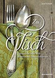 Josef Schöchl: Zu Tisch - Die kulinarische Welt historischer Persönlichkeiten